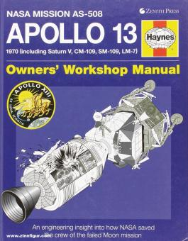Baker, David: Nasa Mission AS-508 Apollo 13. 1970 (including Saturn V, CM-109, SM-109, LM-7(.  Owners' Workshop Manual. An engineering insight into how Nasa saved the crew of the Ccippled Moon mission