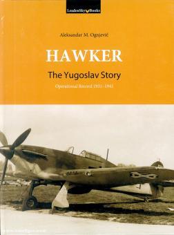 Ognjecic, Aleksandar M.: Hawker Hurricane, Fury & Hind. The Yugoslav Story. Operational Record 1931-1941