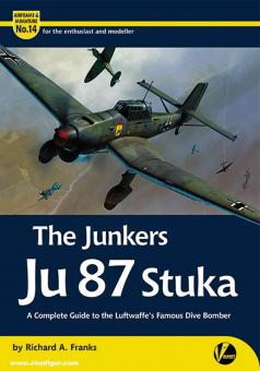 Franks, Richard A.: The Junkers Ju 87 Stuka. A Complete Guide to the Luftwaffe's Famous Dive Bomber