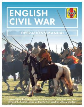 Bull, Stephen: English Civil War Operations Manual. Insights into the history, weaponry and tactics of the Civil War that divided the English nation and led to the execution of King Charles I