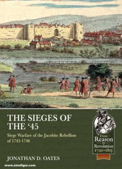 Oates, Jonathan D.: The Sieges of '45. Siege Warfare during the Jacobite Rebellion of 1745-1746