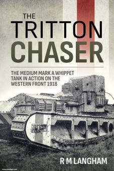 Langham, R. M.: The Tritton Chaser. The Medium Mark A Whippet Tank in Action on the Western Front 1918