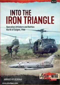 Velicogna, Arrigo: Into the Iron Triangle. Operation Attleboro and Battles North of Saigon, 1966