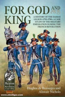 Bazouges, Hughes de/Nichols, Alistair: For God and King. A History of the Damas Legion 1793-1798: A Case Study of the Military Emigration during the French Revolution