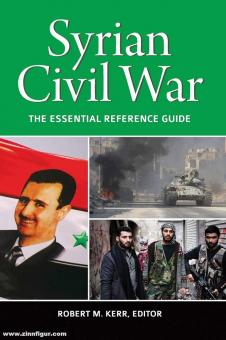 Kerr, Robert M. (Hrsg.): Syrian Civil War. The Essential Reference Guide