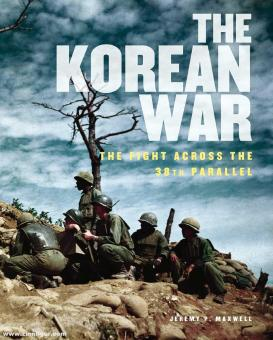 Maxwell, Jeremy P.: The Korean War. The Fight Across the 38th Parallel