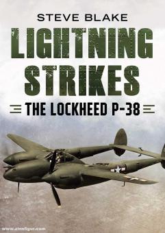 Blake, Steve: Lightning Strikes. The Lockheed P-38