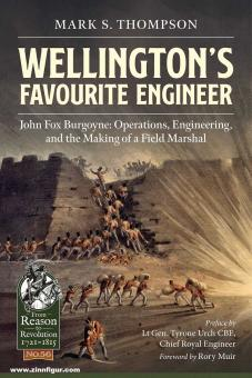 Thompson, Mark S.: Wellington's Favourite Engineer. John Fox Burgoyne: Operations, Engineering, and the Making of a Field Marshal