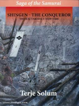 Solum, T.: Saga of the Samurai. Band 5: Shingen - The Conquerer. The Kai Takeda 5 (1559-1568)