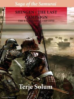 Solum, T./Rue, A. K.: Saga of the Samurai. Volume 6: Shingen. The last campaign. The Kai Takeda 6 (1569-1573)