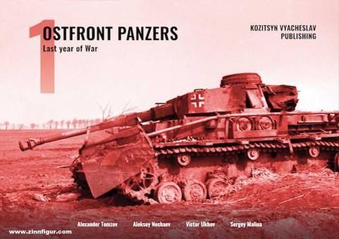 Tomzov, Alexander/Nechaev, Aleksey/Ukhov, Victor/Malina, Sergey: Ostfront Panzers. Band 1: Last Year of the War