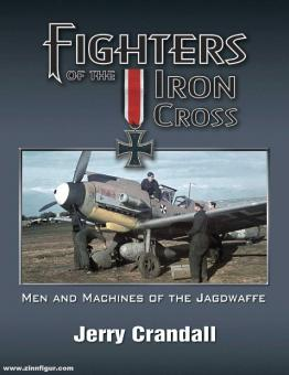 Crandall, Jerry: Fighters of the Iron Cross. Men and Machines of the Jagdwaffe