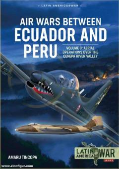 Tincopa, Amaru: Air Wars Between Ecuador and Peru. Band 3: Aerial Operations over the Condor Mountain Range, 1995