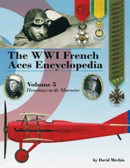 Méchin, David: The WWI French Aces Encyclopedia. Band 5: Heurteaux to de Marmier