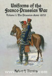 Marrion, R. J.: Uniforms of the Franco-Prussian War. Band 1: The Prussian Army 1870