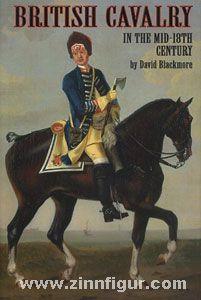 Blackmore, D.: British Cavalry in the Mid-18th Century