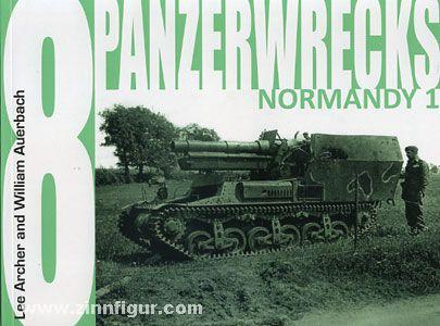 Archer, Lee/Auerbach, William: Panzerwrecks. Band 8: Normandy (Teil 1)