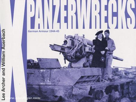 Archer, L./Auerbach, W.: Panzerwrecks. Heft 10: German Armour 1944-45