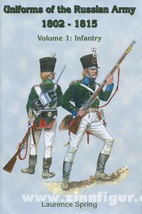 Spring, L.: Uniforms of the Russian Army 1802-1815. Band 1: Infantry