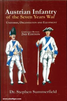 Summerfield, S.: Austrian Seven Years War Infantry and Engineers. Uniforms, Organisation and Equipment
