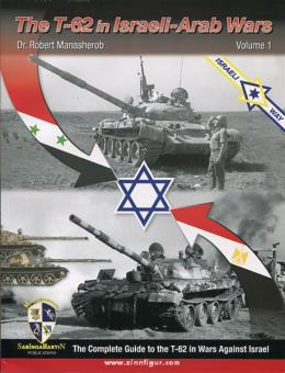 Manasherob, R.: The T-62 in Israeli-Arab Wars. The Complete Guide to the T-62 in Wars Against Israel. Band 1