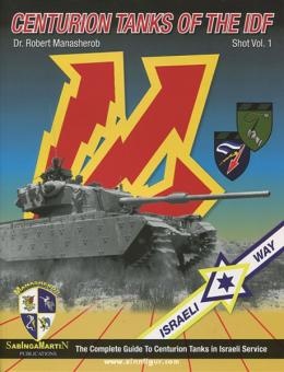 Manasherob, R.: Centurion Tanks of the IDF. The Complete Guide to Centurion Tanks in Israeli Service. Band 1: Shot