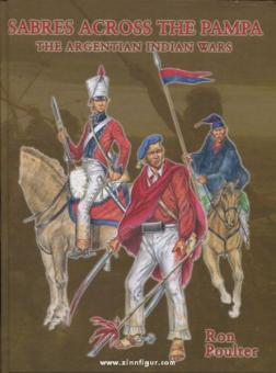 Poulter, R.: Sabres across the Pampa. The Argentian Indian Wars. Dress and Uniforms 1750-1879