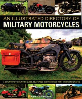 Ware, P.: An illustrated Directory of Military Motorcycles. An country-by-country guide, featuring 160 machines with 320 photographs