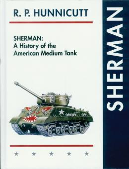Hunnicutt, Richard P.: Sherman. A History of the American Medium Tank