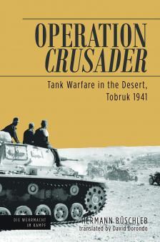 Büschleb, Hermann: Operation Crusader. Tank Warfare in the Desert, Tobruk 1941