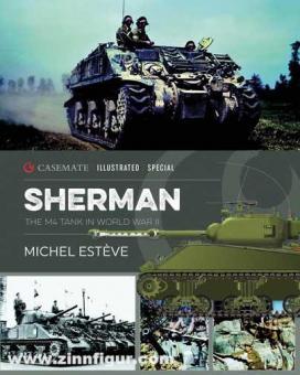 Estève, Michel: Sherman. The M4 Tank in World War 2