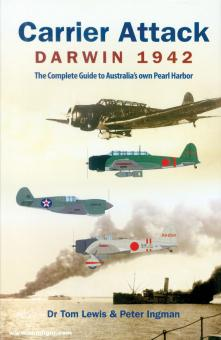 Lewis, Tom/Ingman, Peter: Carrier Attack. Darwin 1942. The Complete Guide to Australia's own Pearl Harbor