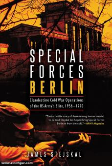 Stejskal, James: Special Forces Berlin. Clandestine Cold War Operations of the US Army's Elite, 1956-1990