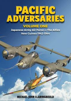 Claringbould, Michael: Pacific Adversaries. Band 1: Japanese Army Air Force vs The Allies. New Guinea 1942-1944