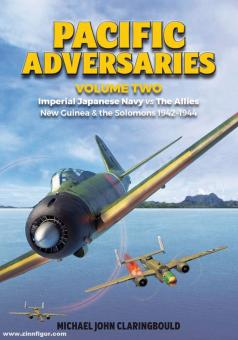 Claringbould, Michael: Pacific Adversaries. Band 2: Imperial Japanese Navy vs The Allies. New Guinea & the Solomons 1942-1944