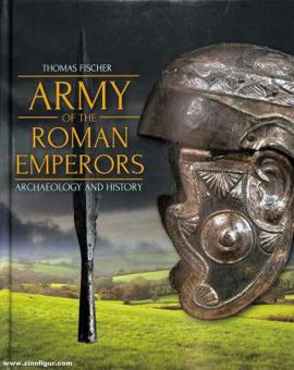 Fischer, Thoms: Army of the Roman Emperors. Archaeology and History
