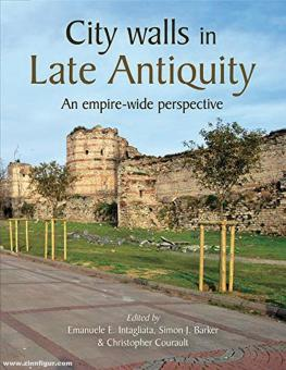Intagliata, Emanuele/Courault, Christopher/Baker, Simon J. (Hrsg.): City Walls in Late Antiquity. An empire-wide perspective