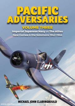 Claringbould, Michael J.: Pacific Adversaries. Band 3: Imperial Japanese Navy vs The Allies New Guinea & the Solomons 1942-1944