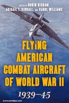 Higham, Robin/Siddall, Abigail/Williams, Carol: Flying American Combat Aircraft of World War II