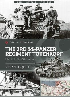 Tiquet, Pierre: The 3rd SS-Panzer Regiment Totenkopf. Eastern Front, 1943-45