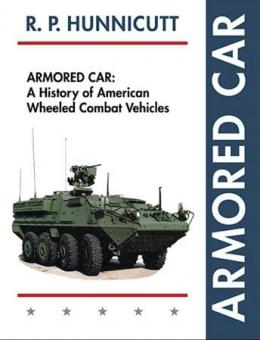 Hunnicutt, R. P.: Armored Car. A History of American Wheeled Combat Vehicles