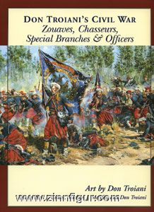 Troiani, D./Coats, E. J./McAfee, M. J.: Don Troiani's Civil War. Zouaves, Chasseurs, Special Branches & Officers