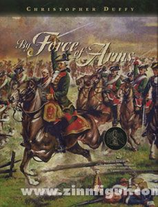 Duffy, C.: By Force of Arms. The Austrian Army in the Seven Years War. Band 2
