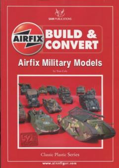 Cole, T.: Build and Convert Airfix Military Models