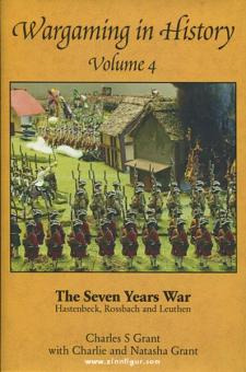 Grant, C. S./Grant, C./Grant, N.: Wargaming in History. Band 4: The Seven Years War. Hastenbeck, Rossbach and Leuthen
