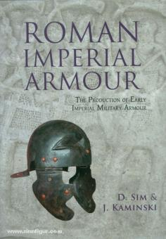 Sim, D./Kaminski, J.: Roman imperial Armour. The Production of early imperial Military Armour