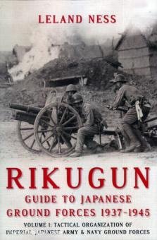 Ness, L.: Rikugun. Guide to japanese Ground Forces 1937. Band 1: Tactical Organization of imperial japanese Army & Navy Ground Forces