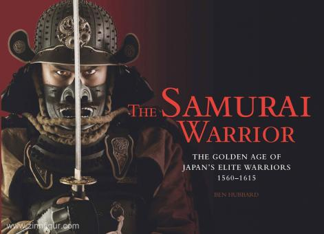 Hubbard, B.: The Samurai Warrior. The golden Age of Japan's Elite Warriors 1560-1615