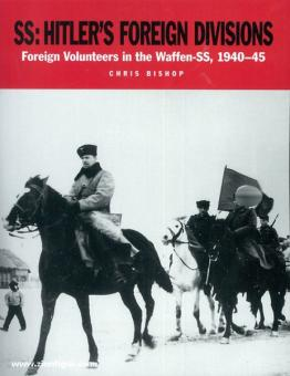 Bishop, C.: SS: Hitler's Foreign Divisions. Foreign Volunteers in the Waffen-SS 1940-1945