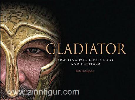 Hubbard, B.: Gladiator. Fighting for Life, Glory and Freedom